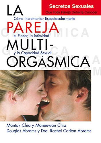 La pareja multiorgásmica par Douglas Abrams Arava ; Carlton Abrams ; Dra. Rachel ; Maneewan Chia ; Chia Mantak