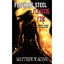 Flashing Steel, Flashing Fire: Ten Tales of Valor and Imagination (English Edition)