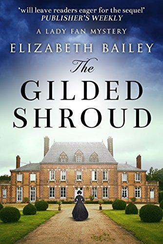 The Gilded Shroud (Lady Fan Mystery Book 1) by [Bailey, Elizabeth]