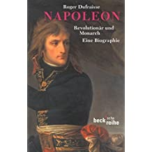 Napoleon: Revolutionär und Monarch