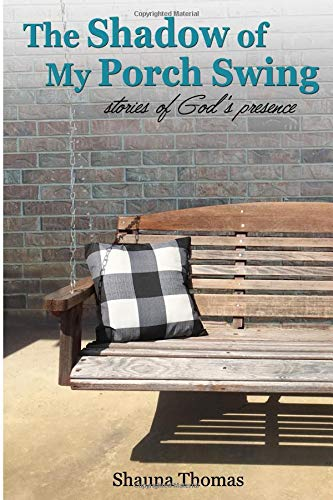 The Shadow of My Porch Swing: Stories of God's Presence