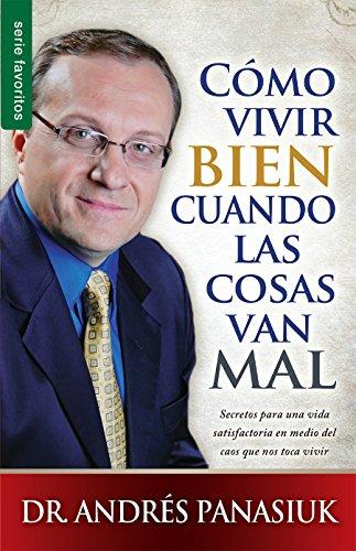 Como Vivir Bien Cuando las Cosas Van Mal = How to Live Well When Things Go Wrong (Serie Favoritos)