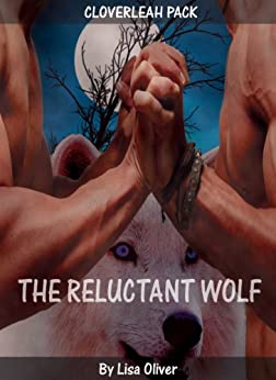 The Reluctant Wolf (The Cloverleah Pack Series Book 1) (English Edition) von [Oliver, Lisa]