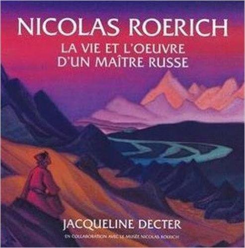 Nicolas Roerich : la vie et l'oeuvre d'un maître russe PDF Books