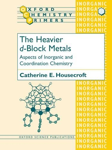 The Heavier D-Block Metals: Aspects of Inorganic and Coordination Chemistry (Oxford Chemistry Primer: Written by Catherine E. Housecroft, 1999 Edition, Publisher: OUP Oxford [Paperback]