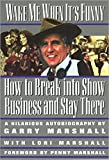 Wake Me When It's Funny: How to Break into Show Business and Stay (Insider Filmbooks) by Garry Marshall (1997-07-01)