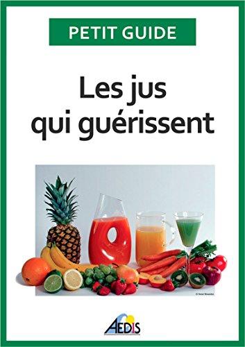 Les jus qui guérissent: Bien-être et énergie pour vitaliser votre nutrition (Petit guide t. 336) par Petit Guide