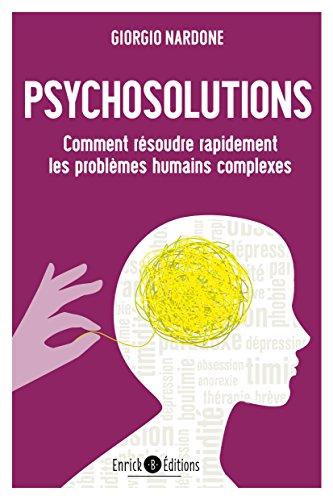 Psychosolutions : Comment résoudre rapidement les problèmes humains complexes
