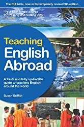 Teaching English Abroad: A fresh and full up-to-date guide to teaching English around the world