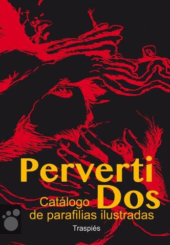 PervertiDos: Catálogo de parafilias ilustradas (Vagamundos. Libros ilustrados)