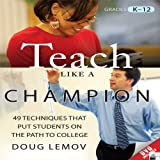 Teach Like a Champion: 49 Techniques that Put Students on the Path to College (Your Coach in a Box) by Doug Lemov (2012-06-26)
