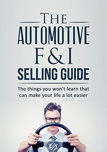 The Automotive Finance and Insurance Selling Guide: The things you won't learn (in the dealership) that can make your life a lot easier (English Edition) - Finance Automotive