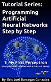 #5: 1: My First Perceptron with C: Analyzed and Explained with a Practical Sense (Tutorial Series:  Programming Artificial Neural Networks Step by Step with C)