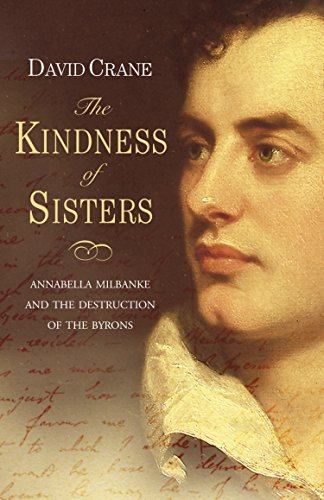 The Kindness of Sisters: Annabella Milbanke and the Destruction of the Byrons (Text Only) (English Edition) -