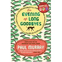 [(An Evening of Long Goodbyes)] [Author: Paul Murray] published on (April, 2011)