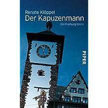 Der Kapuzenmann: Ein Freiburg-Krimi (Alexander Kilian, Band 4)