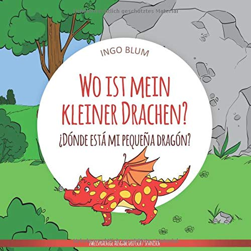 Wo ist mein kleiner Drachen? - ¿Dónde está mi pequeña dragón?: Zweisprachiges Bilderbuch Deutsch-Spanisch (Wo ist...? - ¿Dónde está?)
