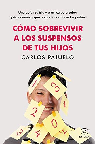 Cómo sobrevivir a los suspensos de tus hijos (FUERA DE COLECCIÓN Y ONE SHOT) por Carlos Pajuelo