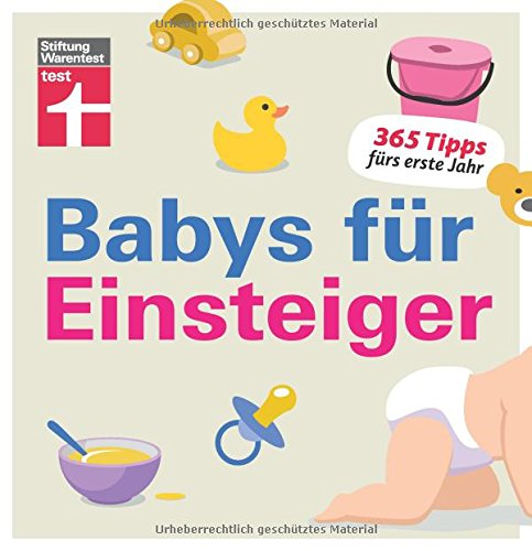 Babys für Einsteiger: 365 Tipps fürs erste Jahr | Wissen für werdende Eltern | Von Stiftung Warentest -