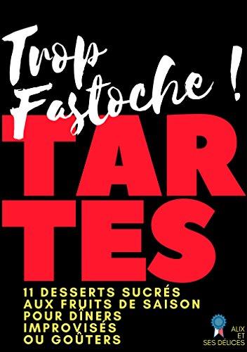 Tartes: 11 desserts gourmands faciles à réaliser (Alix et ses Délices t. 4)