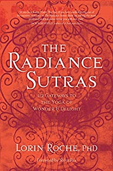 The Radiance Sutras: 112 Gateways to the Yoga of Wonder and Delight by [Roche, Lorin]