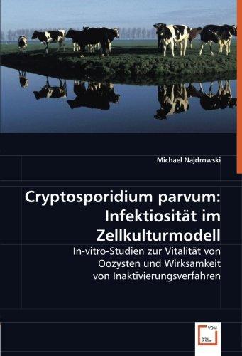 Cryptosporidium parvum: Infektiosität im Zellkulturmodell: In-vitro-Studien zur Vitalität von Oozysten und Wirksamkeit von Inaktivierungsverfahren por Michael Najdrowski
