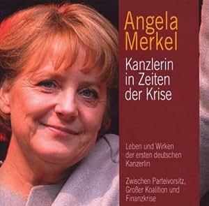 Angela Merkel: Kanzlerin in Zeiten der Krise