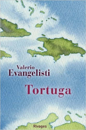 Tortuga de Valerio Evangelisti,Sophie Bajard (Traduction),Doug Headline (Traduction) ( 2 octobre 2013 )