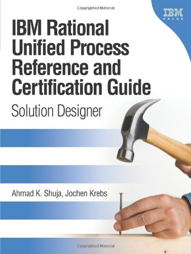 IBM Rational Unified Process Reference and Certification Guide: Solution Designer: Solution Designer...