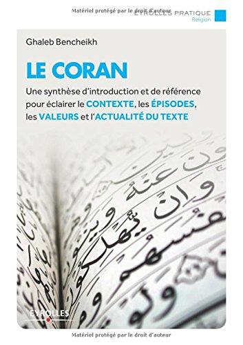 Le Coran: Une synthèse d'introduction et de référence pour éclairer le contexte, les épisodes, les valeurs et l'actualité du texte.