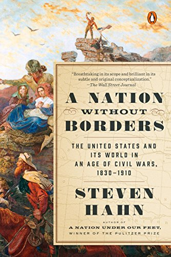 A Nation Without Borders The United States and Its World in an Age of Civil Wars, 1830-1910 (Penguin History of the United States)