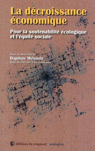 La décroissance économique : Pour la soutenabilité écologique et l'équité sociale par Baptiste Mylondo