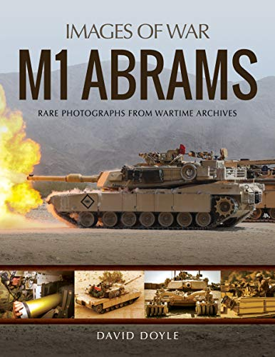 M1 Abrams: Rare Photographs from Wartime Archives (Images of War)