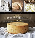 Image de Artisan Cheese Making at Home: Techniques and Recipes for Mastering World-Class Cheese
