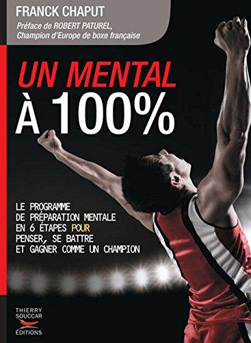 Un mental  100 %: Le programme de prparation mentale en 6 tapes pour penser, se battre et gagner comme un champion
