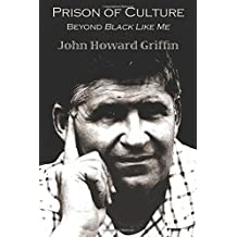 Prison of Culture: Beyond Black Like Me by John Howard Griffin (2011-10-01)