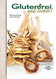 Glutenfrei kochen. Komplette Menüvorschläge und Informationen für eine glutenfreie Ernährung in einem Kochbuch - besonders geeignet zum Kochen für Zöliakie bei Kindern; inkl. Desserts ohne Gluten