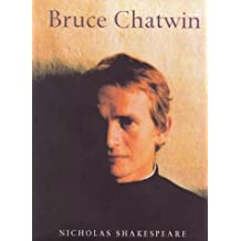 Bruce Chatwin: Written by Nicholas Shakespeare, 1999 Edition, (1st Edition 1st Printing) Publisher: The Harvill Press [Hardcover]