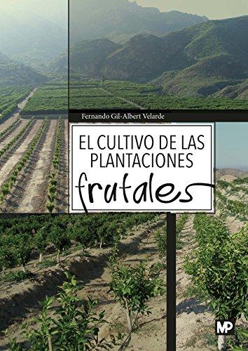 El cultivo de las plantaciones frutales (Agricultura (mundi Prensa)) por FERNANDO GIL-ALBERT VELARDE
