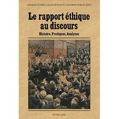 Le rapport éthique au discours: Histoire, Pratiques, Analyses