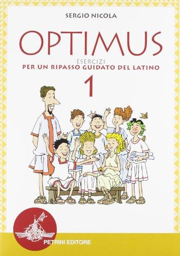 Optimus. Esercizi per un ripasso guidato del latino. Grammatica-Esercizi. Per le Scuole superiori: 1