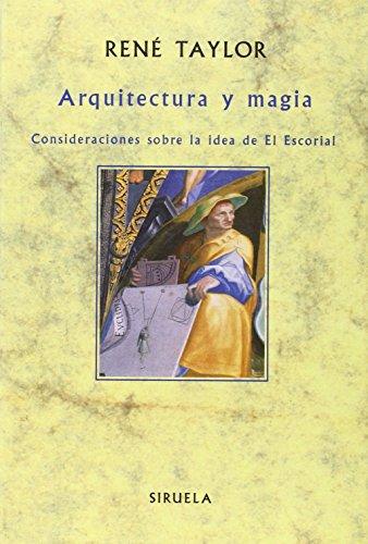 Arquitectura y magia : consideraciones sobre la idea de El Escorial (La Biblioteca Sumergida) por Rene Taylor