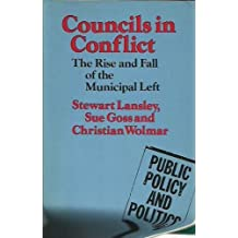 Councils in Conflict: The Rise and Fall of the Municipal Left (Public Policy and Politics)