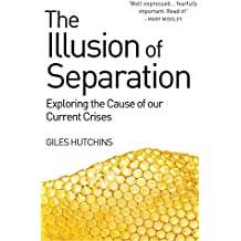 Illusion of Separation: Exploring the Cause of our Current Crises