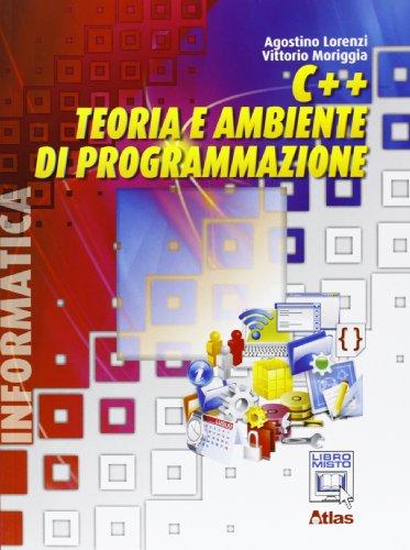 C++. Teoria e ambiente di programmazione. Con espansione online. Per le Scuole superiori