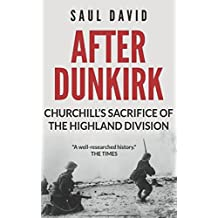 After Dunkirk: Churchill's Sacrifice of the Highland Division