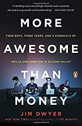 More Awesome Than Money: Four Boys, Three Years, and a Chronicle of Ideals and Ambition in Silicon Valley by Jim Dwyer (2015-11-10)