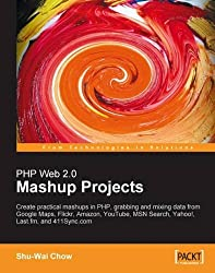 PHP Web 2.0 Mashup Projects: Practical PHP Mashups with Google Maps, Flickr, Amazon, YouTube, MSN Search, Yahoo!: Create practical mashups in PHP ... MSN Search, Yahoo!, Last.fm, and 411Sync.com by Shu-Wai Chow (2007-09-13)