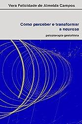 Como perceber e transformar a neurose: Psicoterapia Gestaltista (Portuguese Edition)