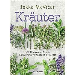 """Kräuter: 300 Pflanzen im Porträt - Kultivierung, Anwendung und Rezepte: Von der """"Queen of herbs"""" (Zitat Jamie Oliver)"""
